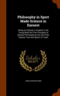 Philosophy in Sport Made Science in Earnest : Being an Attempt to Implant in the Young Mind the First Principles of Natural Philosophy by the Aid of the Popular Toys and Sports of Youth - Book