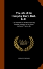 The Life of Sir Humphry Davy, Bart., LL.D. : Late President of the Royal Society, Foreign Associate of the Royal Institute of France, &C. - Book