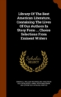 Library of the Best American Literature, Containing the Lives of Our Authors in Story Form ... Choice Selections from Eminent Writers - Book