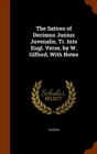 The Satires of Decimus Junius Juvenalis, Tr. Into Engl. Verse, by W. Gifford, with Notes - Book