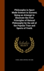 Philosophy in Sport Made Science in Earnest; Being an Attempt to Illustrate the First Principles of Natural Philosophy by the Aid of the Popular Toys and Sports of Youth - Book