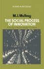 The Social Process of Innovation : A study in the sociology of science - eBook