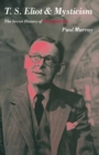 T.S.Eliot and Mysticism : The Secret History of 'Four Quartets' - eBook