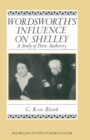 Wordsworth's Influence On Shelley : A Study Of Poetic Authority - eBook