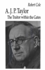 A. J. P. Taylor : The Traitor within the Gates - eBook