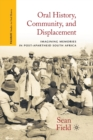 Oral History, Community, and Displacement : Imagining Memories in Post-Apartheid South Africa - Book