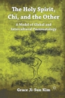 The Holy Spirit, Chi, and the Other : A Model of Global and Intercultural Pneumatology - Book