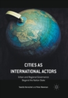 Cities as International Actors : Urban and Regional Governance Beyond the Nation State - Book