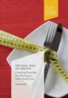 The Real War on Obesity : Contesting Knowledge and Meaning in a Public Health Crisis - Book