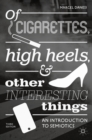 Of Cigarettes, High Heels, and Other Interesting Things : An Introduction to Semiotics - eBook