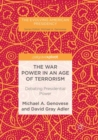 The War Power in an Age of Terrorism : Debating Presidential Power - Book
