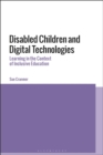 Disabled Children and Digital Technologies : Learning in the Context of Inclusive Education - eBook