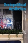 Sociopolitical Aesthetics : Art, Crisis and Neoliberalism - eBook