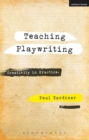 Teaching Playwriting : Creativity in Practice - Book