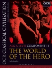 OCR Classical Civilisation AS and A Level Component 11 : The World of the Hero - Book