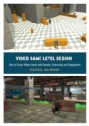 Video Game Level Design : How to Create Video Games with Emotion, Interaction, and Engagement - Book