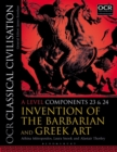 OCR Classical Civilisation A Level Components 23 and 24 : Invention of the Barbarian and Greek Art - Book