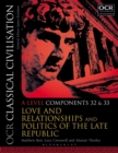 OCR Classical Civilisation A Level Components 32 and 33 : Love and Relationships and Politics of the Late Republic - Book