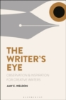 The Writer's Eye : Observation and Inspiration for Creative Writers - Book