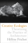 Creative Ecologies : Theorizing the Practice of Architecture - Book