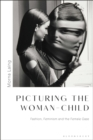 Picturing the Woman-Child : Fashion, Feminism and the Female Gaze - eBook