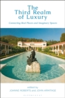 The Third Realm of Luxury : Connecting Real Places and Imaginary Spaces - Book