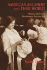 American Milliners and their World : Women's Work from Revolution to Rock and Roll - eBook