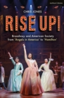 Rise Up! : Broadway and American Society from 'Angels in America' to `Hamilton' - Book