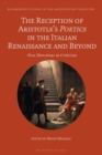 The Reception of Aristotle's Poetics in the Italian Renaissance and Beyond : New Directions in Criticism - Book
