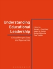 Understanding Educational Leadership : Critical Perspectives and Approaches - Book