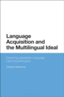 Language Acquisition and the Multilingual Ideal : Exploring Japanese Language Learning Motivation - eBook