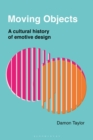 Moving Objects : A Cultural History of Emotive Design - Book