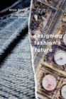 Designing Fashion's Future : Present Practice and Tactics for Sustainable Change - Book