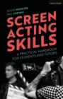 Screen Acting Skills : A Practical Handbook for Students and Tutors - eBook