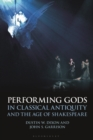 Performing Gods in Classical Antiquity and the Age of Shakespeare - eBook