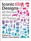 Iconic Designs : 50 Stories about 50 Things - Book