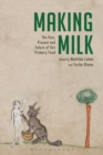 Making Milk : The Past, Present and Future of Our Primary Food - Book