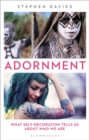 Adornment : What Self-Decoration Tells Us About Who We are - Book