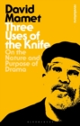 Three Uses Of The Knife : On the Nature and Purpose of Drama - Book