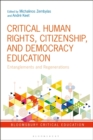 Critical Human Rights, Citizenship, and Democracy Education : Entanglements and Regenerations - Book