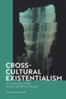 Cross-Cultural Existentialism : On the Meaning of Life in Asian and Western Thought - Book
