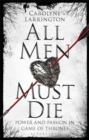 All Men Must Die : Power and Passion in Game of Thrones - eBook