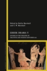 Greek Drama V : Studies in the Theatre of the Fifth and Fourth Centuries BCE - eBook