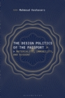 The Design Politics of the Passport : Materiality, Immobility, and Dissent - Book