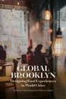 Global Brooklyn : Designing Food Experiences in World Cities - Book