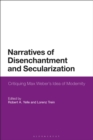 Narratives of Disenchantment and Secularization : Critiquing Max Weber s Idea of Modernity - eBook
