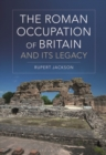 The Roman Occupation of Britain and its Legacy - eBook