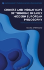 Chinese and Indian Ways of Thinking in Early Modern European Philosophy : The Reception and the Exclusion - eBook