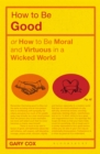How to be Good : or How to Be Moral and Virtuous in a Wicked World - Book
