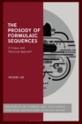 The Prosody of Formulaic Sequences : A Corpus and Discourse Approach - Book